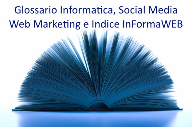 Glossario Informatica Social Media Web Marketing & Indice InFormaWEB.IT