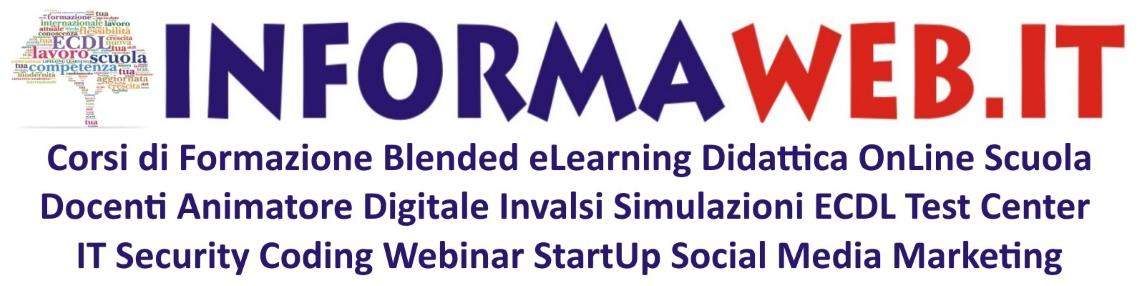 InFormaWEB Corsi di Formazione Blended eLearning Didattica OnLine Docenti Animatore Digitale Scuola Invalsi Simulazioni ECDL Test Center ITSecurity Coding Webinar StartUp Social Media Marketing